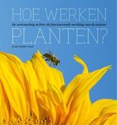 Hoe werken planten? : de wetenschap achter de fascinerende werking van de natuur