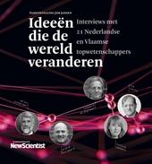 Ideeën die de wereld veranderen : interviews met 21 Nederlandse en Vlaamse topwetenschappers