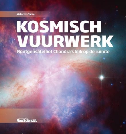 Kosmisch vuurwerk : röntgensatelliet Chandra's blik op de ruimte