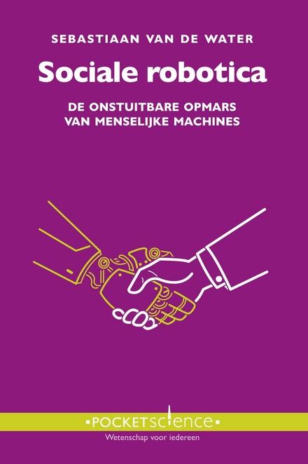 Sociale robotica : de onstuitbare opmars van menselijke machines