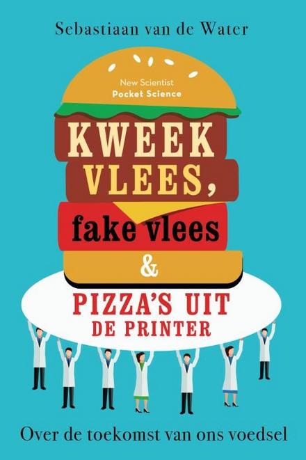 Kweekvlees, fake vlees en pizza's uit de printer : over de toekomst van ons voedsel