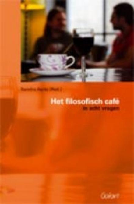 Het filosofisch café in acht vragen