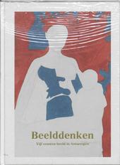 Beelddenken : vijf eeuwen beeld in Antwerpen