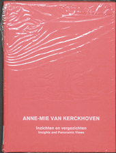 Anne-Mie Van Kerckhoven : inzichten en vergezichten = insights and panoramic views