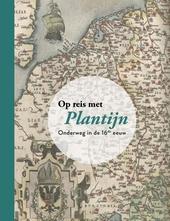 Op reis met Plantijn : onderweg in de 16de eeuw