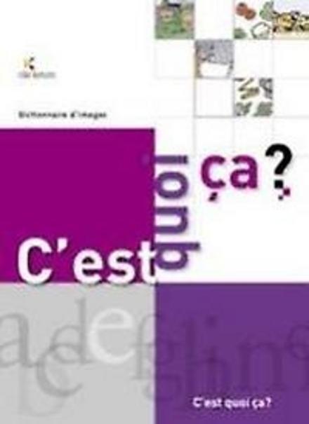 C'est quoi ça? : dictionnaire d'images Français