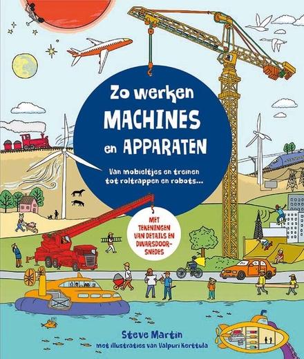 Zo werken machines en apparaten : van mobieltjes en treinen tot roltrappen en robots ...