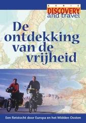 De ontdekking van de vrijheid : een fietstocht door Europa en het Midden-Oosten