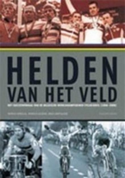 Helden van het veld : het succesverhaal van de Belgische wereldkampioenen cyclocross 1966-2006