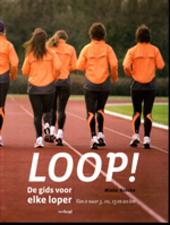 Loop! : de gids voor elke loper : van 0 naar 5, 10, 15 en 20 km