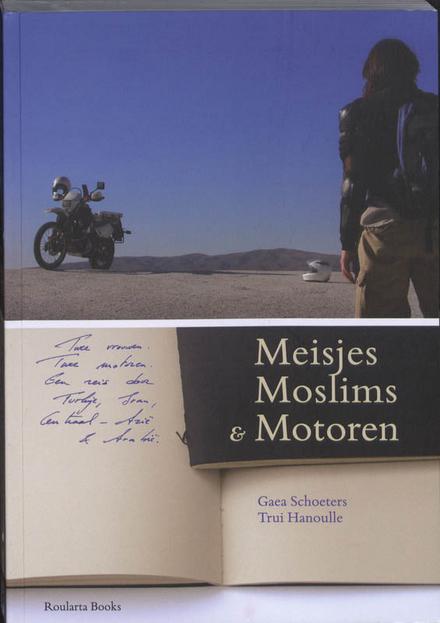 Meisjes, moslims & motoren : twee vrouwen, twee motoren : een reis door Turkije, Iran, Centraal-Azië en Arabië