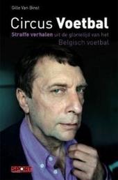 Circus voetbal : straffe verhalen uit de glorietijd van het Belgisch voetbal