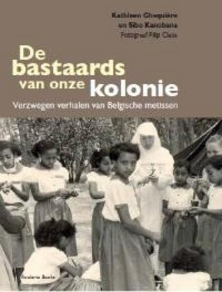 De bastaards van onze kolonie : verzwegen verhalen van Belgische metissen