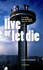 Live or let die : is er nog een toekomst voor de VRT?