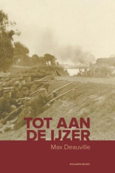 Tot aan de IJzer - Verslag van een Belgisch legerkapitein tijdens de Eerste Wereldoorlog