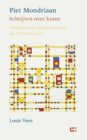 Piet Mondriaan : schrijven over kunst : inleiding tot het geschreven werk van Piet Mondriaan