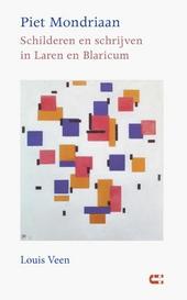 Piet Mondriaan : schilderen en schrijven in Laren en Blaricum