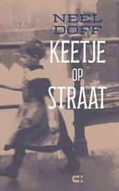 Keetje op straat : Neel Doff ; vertaald uit het Frans en van nawoord en noten voorzien door Anna P.H. Geurts
