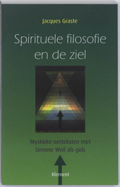 Spirituele filosofie en de ziel : mystieke oerteksten met Simone Weil als gids