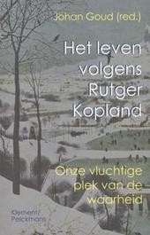 Het leven volgens Rutger Kopland : onze vluchtige plek van de waarheid