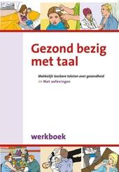 Gezond bezig met taal : makkelijk leesbare teksten over gezondheid, met oefeningen. Werkboek