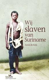 Wij slaven van Suriname : in makkelijke taal
