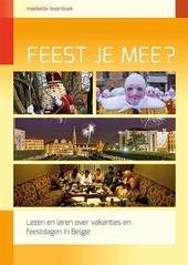 Feest je mee? : lees- en werkboek over belangrijke feestdagen in België
