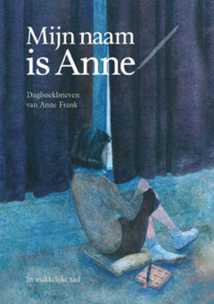 Mijn naam is Anne : dagboekbrieven van Anne Frank