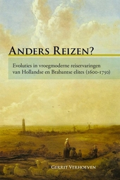 Anders reizen? : evoluties in vroegmoderne reiservaringen van Hollandse en Brabantse elites 1600-1750