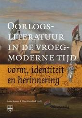 Oorlogsliteratuur in de vroegmoderne tijd : vorm, identiteit en herinnering