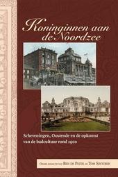 Koninginnen aan de Noordzee : Scheveningen, Oostende en de opkomst van de badcultuur rond 1900