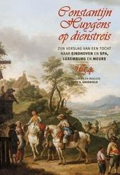 Constantijn Huygens op dienstreis : zijn verslag van een tocht naar Eindhoven en Spa, Luxemburg en Meurs 1654