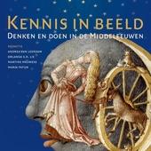 Kennis in beeld : denken en doen in de Middeleeuwen