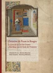 Christine de Pizan in Bruges : Le Livre de la Cité des Dames as Het Bouc van de Stede der Vrauwen : London, British...