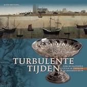 Turbulente tijden : zorg en materiële cultuur in Zierikzee in de zestiende eeuw