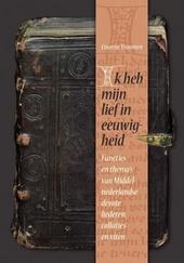 Ik heb mijn lief in eeuwigheid : functies en thema's van Middelnederlandse devote liederen, collaties en viten