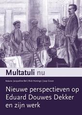 Multatuli nu : nieuwe perspectieven op Eduard Douwes Dekker en zijn werk