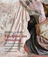 Een spoor van vernieling : het Noord-Nederlandse katholieke kerkinterieur voor, tijdens en na de Beeldenstorm