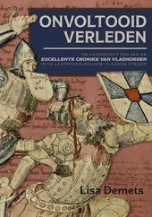 Onvoltooid verleden : de handschriften van de Excellente Cronike van Vlaenderen in de laatmiddeleeuwse Vlaamse sted...