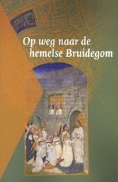Op weg naar de hemelse Bruidegom : twaalf heiligenlevens uit een Amersfoorts kloosterhandschrift (Brussel, Koninkli...