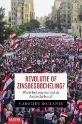 Revolutie of zinsbegoocheling? : wordt het nog wat met de Arabische Lente?