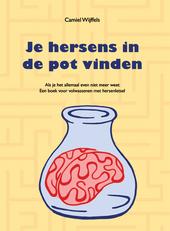 Je hersens in de pot vinden : als je het allemaal even niet meer weet : een boek voor volwassenen met hersenletsel