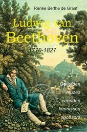 Ludwig van Beethoven : 1770-1827 : geliefden, muzes, vrienden, kennissen, sponsors