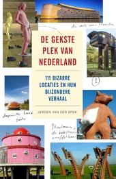 De gekste plek van Nederland : 111 bizarre locaties en hun bijzondere verhaal
