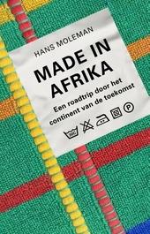 Made in Afrika : een roadtrip door het continent van de toekomst