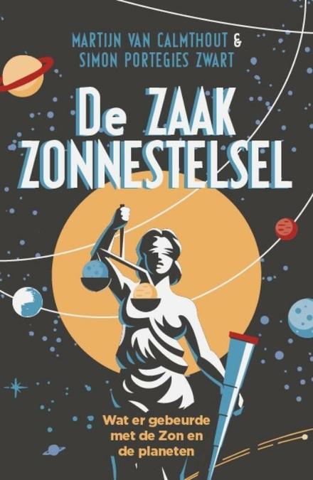 De zaak zonnestelsel : wat er gebeurde met de zon en de planeten