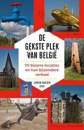 De gekste plek van België : 111 bizarre locaties en hun bijzondere verhaal