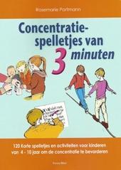 Concentratiespelletjes van 3 minuten : 120 korte spelletjes en activiteiten voor kinderen van 4-10 jaar om de conce...