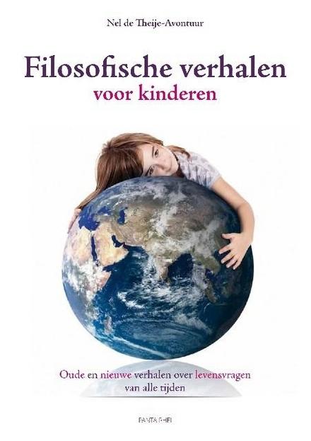 Filosofische verhalen voor kinderen : oude en nieuwe verhalen over levensvragen van alle tijden