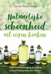 Natuurlijke schoonheid uit eigen keuken : over huidverzorging en zelf je schoonheidsproducten maken